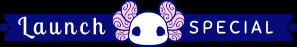 "A cute kawaii banner featuring a cartoon axolotl head, with text which reads: ""Launch Special""."